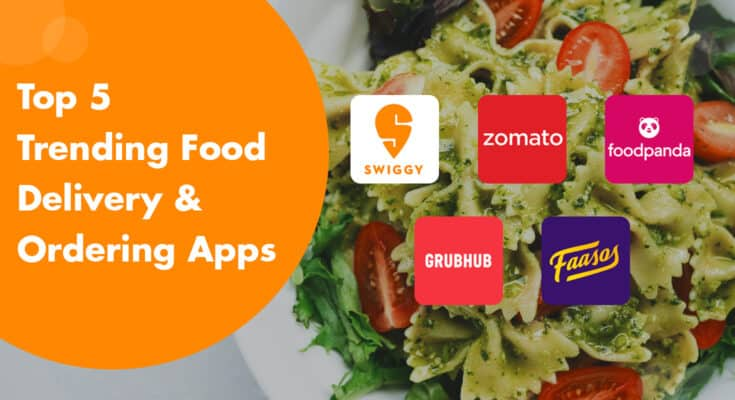 Top 5 trending food delivery and ordering apps
